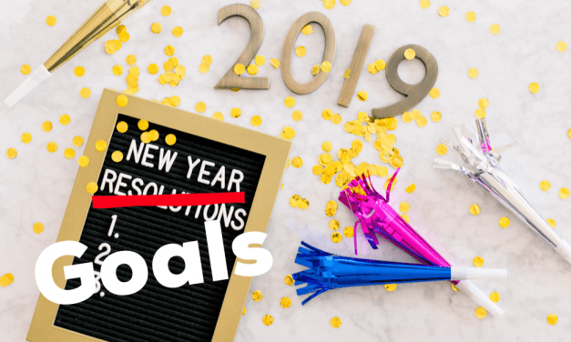 2019: Goals Not Resolutions